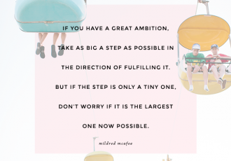 if you have a great ambition, take as big a step as possible in the direction of fulfilling it