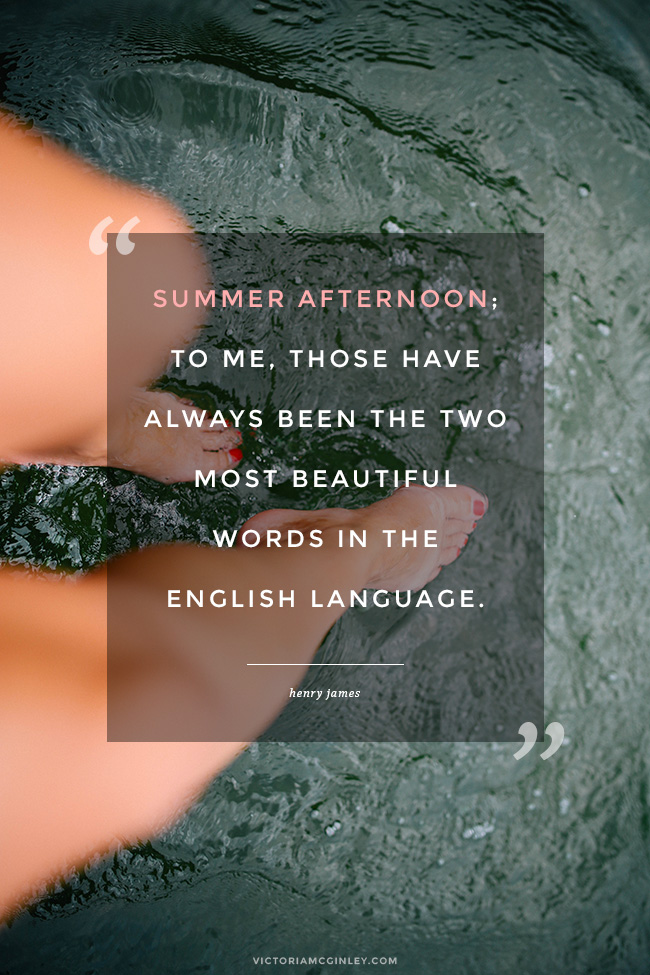 summer afternoon - to me, those have always been the two most beautiful words in the english language