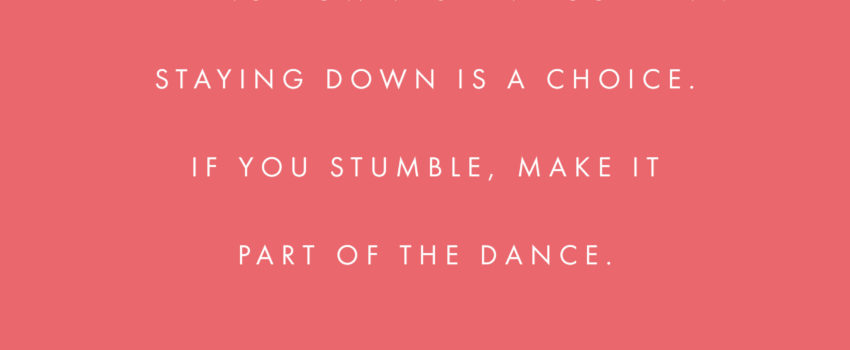 %22falling-down-is-an-accident-staying-down-is-a-choice-if-you-stumble-make-it-part-of-the-dance-%22-quote-from-eric-luis-via-victoriamstudio